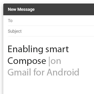 Tip of the Week: Enabling Smart Compose on Gmail for Android